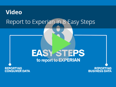 Video                            - report data to Experian in 8 easy steps